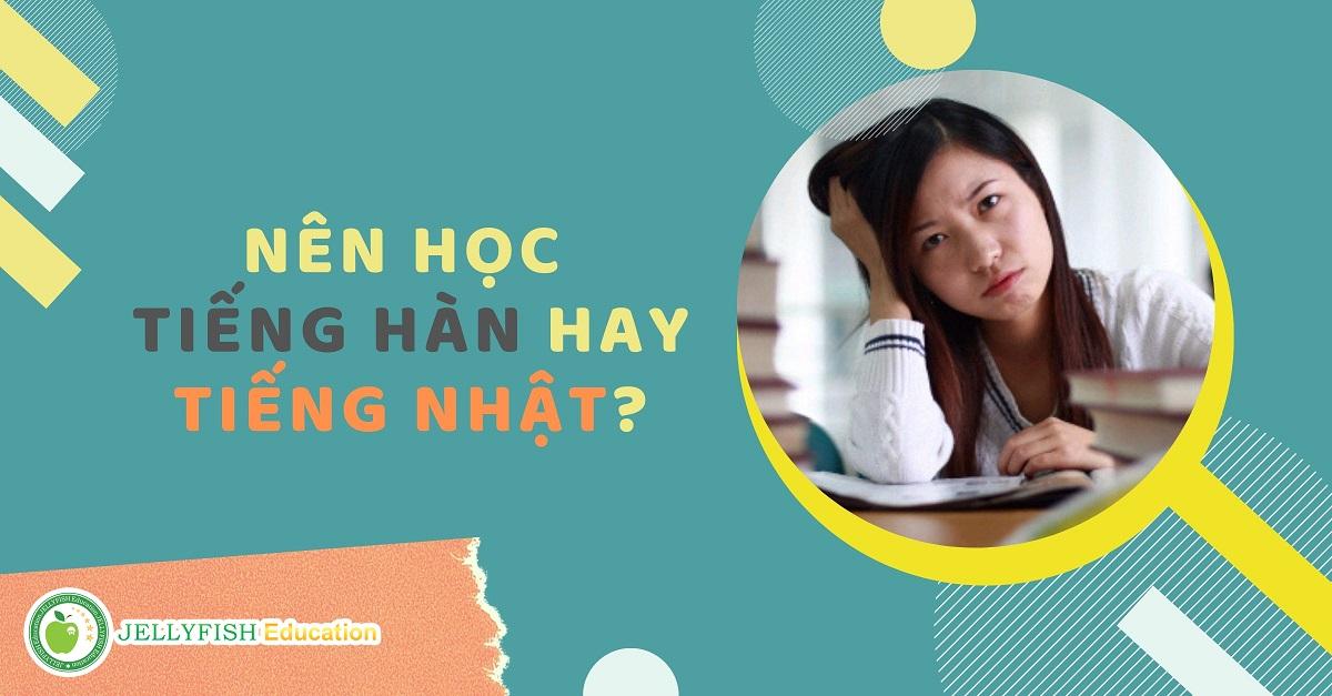 Nên học tiếng Hàn hay tiếng Nhật?